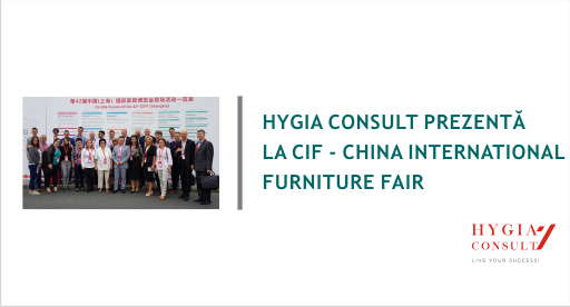 Hygia Consult prezentă la CIFF – China International Furniture Fair